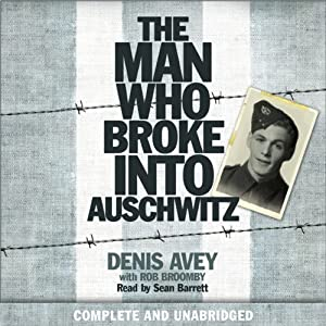 The Man Who Broke into Auschwitz Audiobook