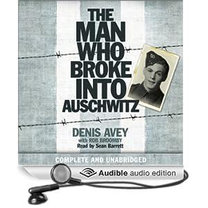 The Man Who Broke into Auschwitz: A True Story of World War II (Unabridged)