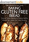 Baking Gluten Free Bread: Quick and S...