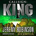 Callsign: King: Book 2, Underworld: A Jack Sigler: Chess Team Novella Audiobook by Jeremy Robinson, Sean Ellis Narrated by Jeffrey Kafer