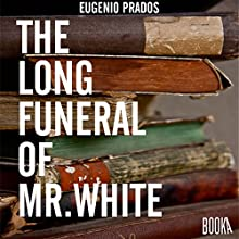 The Long Funeral of Mr White Audiobook by Eugenio Prados Narrated by Joe Lewis