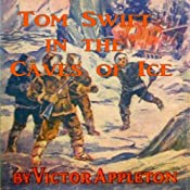 Tom Swift in the Caves of Ice: The Wreck of the Airship: Tom Swift, Book 8 | [Victor Appleton]