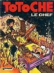 Totoche, tome 9 : Le Chef