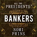 All the Presidents' Bankers: The Hidden Alliances That Drive American Power Audiobook by Nomi Prins Narrated by Marguerite Gavin