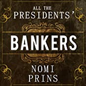All the Presidents' Bankers: The Hidden Alliances That Drive American Power | [Nomi Prins]