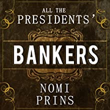 All the Presidents' Bankers: The Hidden Alliances That Drive American Power (       UNABRIDGED) by Nomi Prins Narrated by Marguerite Gavin