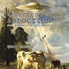 Selected for Abduction: Gray Barker's 1981 UFO Annual (       UNABRIDGED) by Gray Barker Narrated by Lee David Foreman
