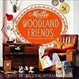 Mollie Makes Mollie Makes: Woodland Friends: Crochet, Knitting, Sewing, Papercraft and More