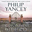 Disappointment with God (       UNABRIDGED) by Philip Yancey Narrated by Jay Charles