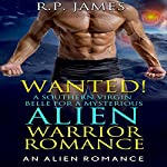 Alien Warrior Romance: Wanted!: A Southern Virgin Belle for a Mysterious Alien | R.P. James