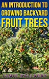 An Introduction to Growing Backyard Fruit Trees (Self Sustained Living)