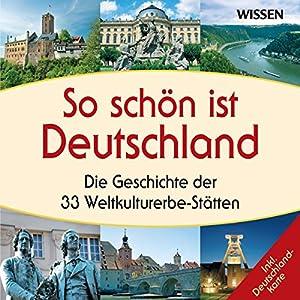 So schön ist Deutschland. Die Geschichte der 33 Weltkulturerbe-Stätten Audiobook
