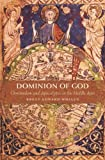 "Brett Whalen, ""Dominion of God: Christendom and Apocalypse in the Middle Ages"" (Harvard UP, 2009)"
