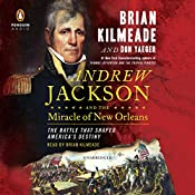 Andrew Jackson and the Miracle of New Orleans: The Battle That Shaped America's Destiny | [Brian Kilmeade, Don Yaeger]