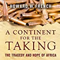 A Continent for the Taking: The Tragedy and Hope of Africa Audiobook by Howard W. French Narrated by Mirron E. Willis
