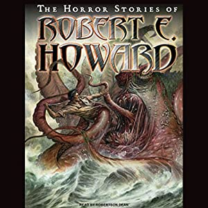 The Horror Stories of Robert E. Howard | [Robert E. Howard]