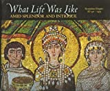 img - for What Life Was Like Amid Splendor and Intrigue: Byzantine Empire Ad 330-1453 book / textbook / text book