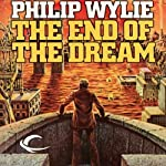 The End of the Dream | Philip Wylie