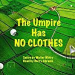 The Umpire Has No Clothes | Walter Witty
