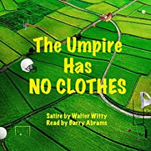 The Umpire Has No Clothes (       UNABRIDGED) by Walter Witty Narrated by Barry Abrams