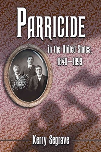 [Parricide in the United States, 1840-1899] (By: Kerry Segrave) [published: July, 2009]