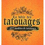 La bible des tatouages : 677 modèles de tatouages - 12 thèmes : ailes, animaux, dragons, manchette/tribal, symboles...