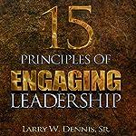 15 Principles of Engaging Leadership | Larry W. Dennis, Sr.