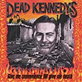Give Me Convenience or Give Me Death ~ Dead Kennedys