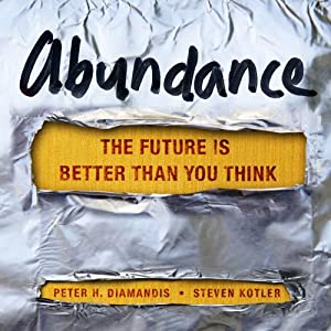 Abundance: The Future Is Better Than You Think | [Steven Kotler, Peter H. Diamandis]