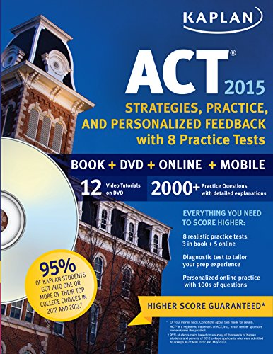 Kaplan ACT 2015 Strategies, Practice and Personalized Feedback with 8 Practice T: Book + DVD + Online + Mobile (Kaplan Test Prep) PDF
