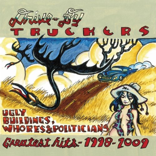 DRIVE-BY TRUCKERS, Ugly Buildings, Whores & Politicans: Greatest Hits 1998-2009