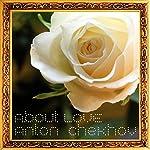 Anton Chekhov About Love | Anton Chekhov,Antonin Dvorak