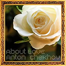 Anton Chekhov About Love (       UNABRIDGED) by Anton Chekhov, Antonin Dvorak Narrated by Max Bollinger
