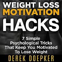 Weight Loss Motivation Hacks: 7 Psychological Tricks That Keep You Motivated To Lose Weight Audiobook by Derek Doepker Narrated by Derek Doepker