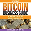 The Ultimate Bitcoin Business Guide: For Entrepreneurs and Business Advisors Hörbuch von Kirk Phillips Gesprochen von: Stephanie Murphy