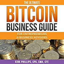 The Ultimate Bitcoin Business Guide: For Entrepreneurs and Business Advisors Audiobook by Kirk Phillips Narrated by Stephanie Murphy
