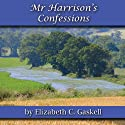 Mr. Harrison's Confessions (       UNABRIDGED) by Elizabeth C Gaskell Narrated by Nicola Bonn