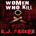 Women Who Kill (Serial Killers) (       UNABRIDGED) by RJ Parker Narrated by David Gilmore
