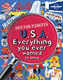 Lonely Planet Not-for-Parents U.S.A.: Everything You Ever Wanted to Know (Lonely Planet Not for Parents)