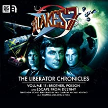 Blake's 7 - The Liberator Chronicles Volume 11 | Livre audio Auteur(s) : Iain McLaughlin, Nigel Fairs, Andrew Smith Narrateur(s) : Paul Darrow, Michael Keating, Jan Chappell, John Leeson, Anthony Howell, Alistair Lock, Louise Jameson