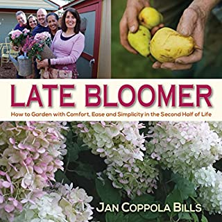 Book Cover: Late Bloomer: How to Garden with Comfort, Ease and Simplicity in the Second Half of Life