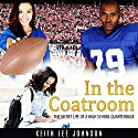 In the Coatroom: The Secret Life of a High School Quarterback Audiobook by Keith Lee Johnson Narrated by Lucinda Gainey