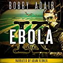 Ebola K: A Terrorism Thriller, Book 3 Audiobook by Bobby Adair Narrated by Adam Verner