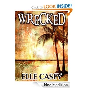 Free Kindle Book: Wrecked, by Elle Casey. Publication Date: January 1, 2012