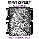 """Il tocco degli Spiriti Antichi (Trilogia """"oltre i confini"""" - vol 1)di Noemi Gastaldi"""