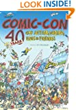 Comic Con: 40 Years of Artists, Writers, Fans, And Friends