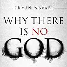 Why There Is No God: Simple Responses to 20 Common Arguments for the Existence of God (       UNABRIDGED) by Armin Navabi Narrated by Dave Richards