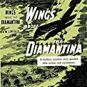Wings Above the Diamantina: The 1941 Radio Serial Radio/TV Program by Arthur W. Upfield Narrated by  full cast