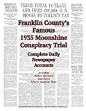 Franklin County's Famous 1935 Moonshine Conspiracy Trial: Complete Daily Newspaper Accounts