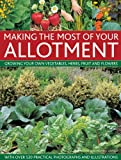img - for Making The Most Of Your Allotment: Growing Your Own Vegetables, Herbs, Fruit And Flowers With Over 530 Practical Photographs And Illustrations book / textbook / text book